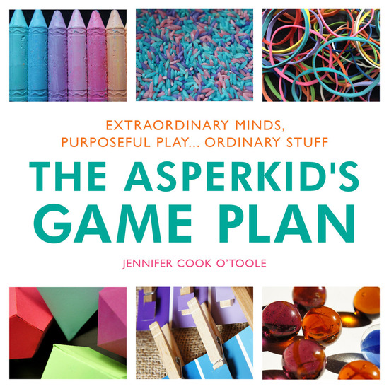 The Asperkid's Game Plan - Extraordinary Minds Purposeful Play Ordinary Stuff - cover