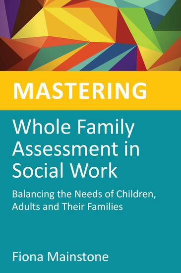 Mastering Whole Family Assessment in Social Work - Balancing the Needs of Children Adults and Their Families - cover