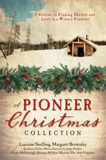 Pioneer Christmas Collection - 9 Stories of Finding Shelter and Love in a Wintry Frontier - cover