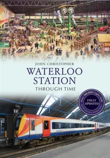 Waterloo Station Through Time Revised Edition - cover