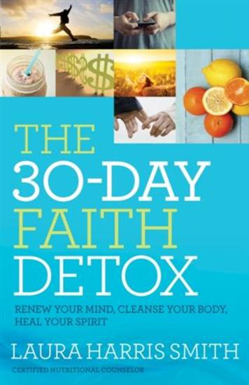 30-Day Faith Detox - Renew Your Mind Cleanse Your Body Heal Your Spirit - cover