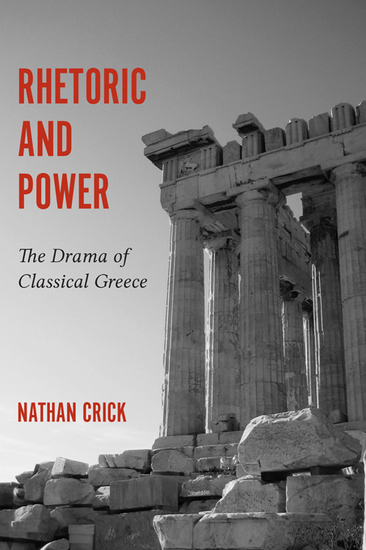 Rhetoric and Power - The Drama of Classical Greece - cover