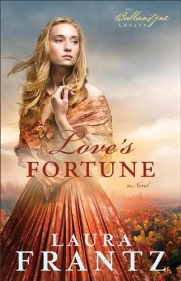 Love's Fortune (The Ballantyne Legacy Book #3) - A Novel - cover