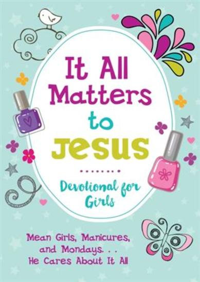 It All Matters to Jesus Devotional for Girls - Mean Girls Manicures and MondaysHe Cares about It All - cover