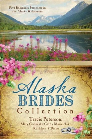 Alaska Brides Collection - Five Romances Persevere in the Alaska Wilderness - cover