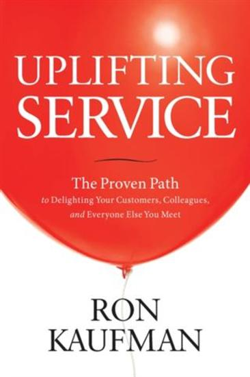 Uplifting Service - The Proven Path to Delighting Your Customers Colleagues and Everyone Else You Meet - cover