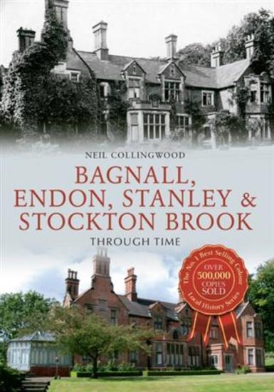 Bagnall Endon Stanley & Stockton Brook Through Time - cover