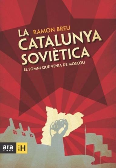 La Catalunya soviètica: el somni que venia de Moscou - cover