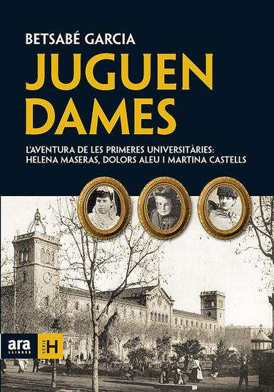 Juguen dames - L'aventura de les primeres universitàries: Helena Maseras Dolors Aleu i Martina Castells - cover