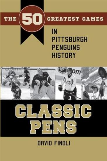 Classic Pens - The 50 Greatest Games in Pittsburgh Penguins History - cover