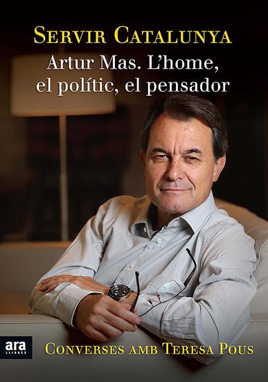 Servir Catalunya - Artur Mas L'home el polític el pensador - cover