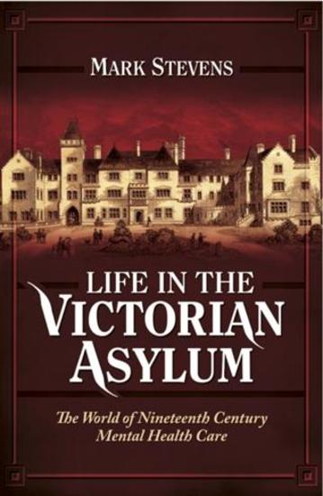 Life in the Victorian Asylum - cover
