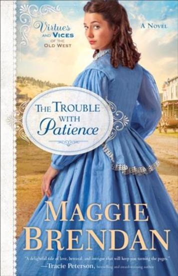 Trouble with Patience (Virtues and Vices of the Old West Book #1) - A Novel - cover