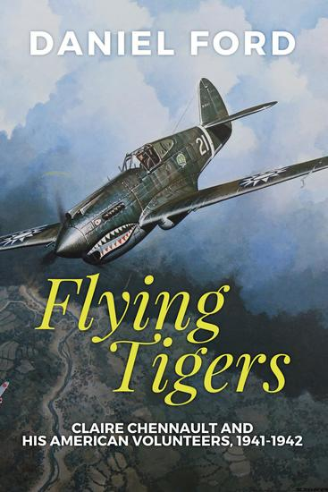 Flying Tigers: Claire Chennault and His American Volunteers 1941-1942 - cover