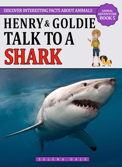 Henry And Goldie Talk To A Shark - Henry & Goldie Animal Adventures #5 - cover