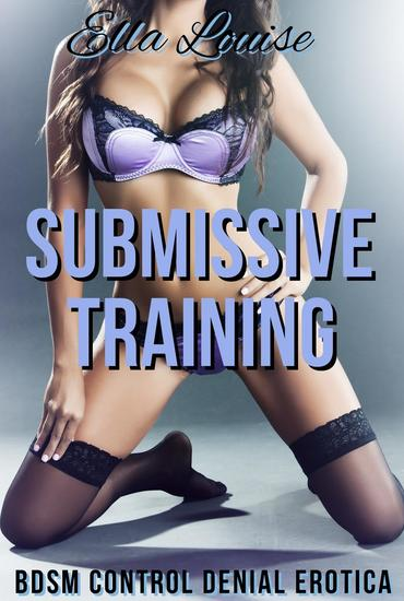Submissive Training (BDSM Control Denial Erotica) - Learning to Like It #1 - cover