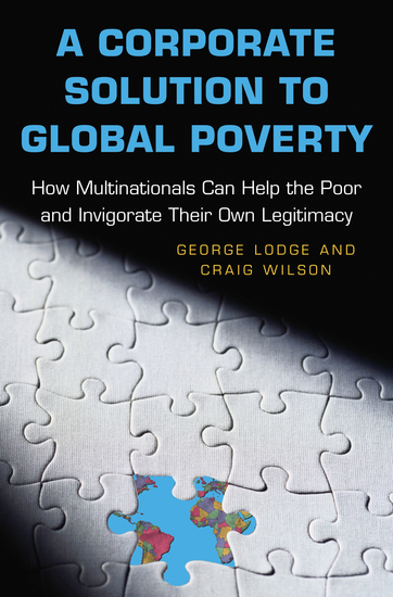 A Corporate Solution to Global Poverty - How Multinationals Can Help the Poor and Invigorate Their Own Legitimacy - cover