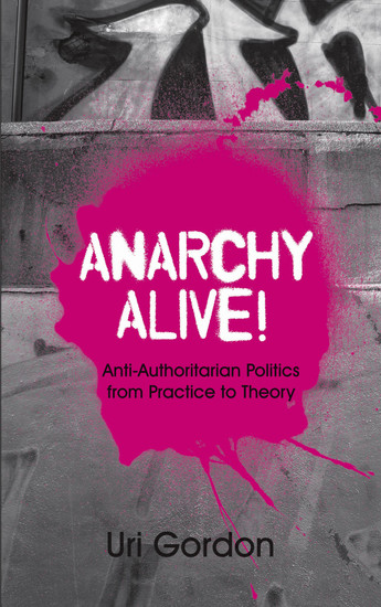 Anarchy Alive! - Anti-Authoritarian Politics From Practice to Theory - cover