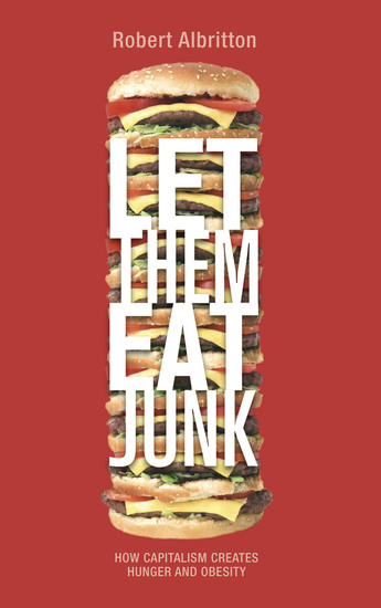 Let Them Eat Junk - How Capitalism Creates Hunger and Obesity - cover