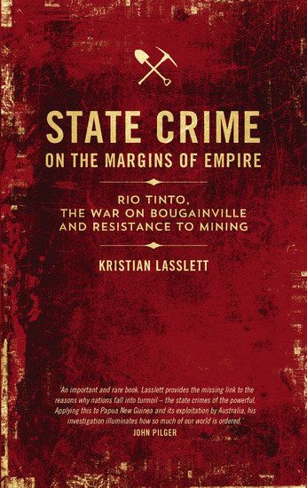 State Crime on the Margins of Empire - Rio Tinto the War on Bougainville and Resistance to Mining - cover