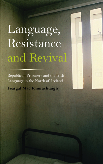 Language Resistance and Revival - Republican Prisoners and the Irish Language in the North of Ireland - cover