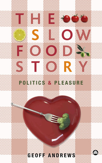 The Slow Food Story - Politics and Pleasure - cover