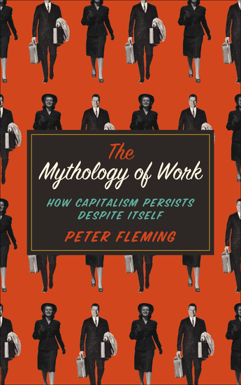 The Mythology of Work - How Capitalism Persists Despite Itself - cover