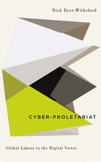Cyber-Proletariat - Global Labour in the Digital Vortex - cover