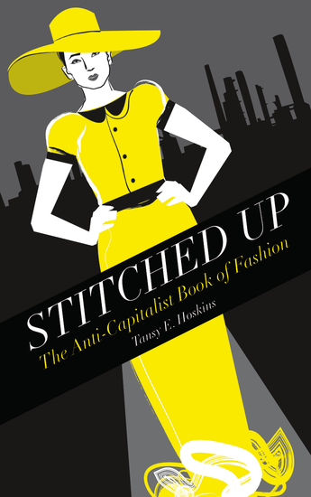 Stitched Up - The Anti-Capitalist Book of Fashion - cover