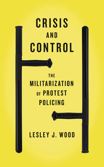 Crisis and Control - The Militarization of Protest Policing - cover