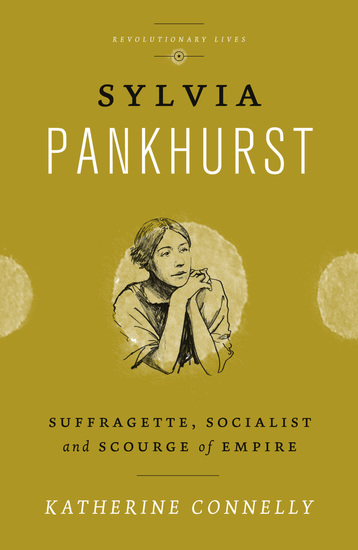 Sylvia Pankhurst - Suffragette Socialist and Scourge of Empire - cover
