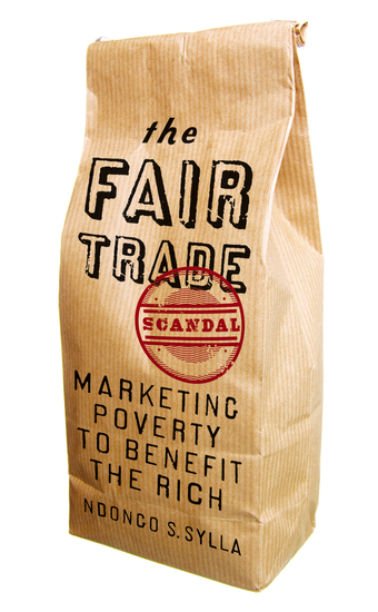 The Fair Trade Scandal - Marketing Poverty to Benefit the Rich - cover