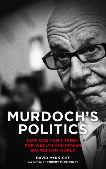 Murdoch's Politics - How One Man's Thirst For Wealth and Power Shapes our World - cover