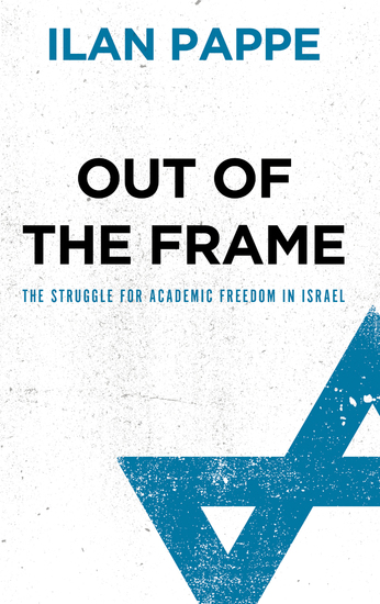 Out of the Frame - The Struggle for Academic Freedom in Israel - cover