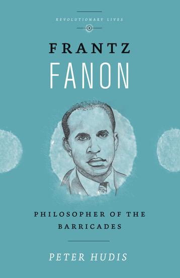 Frantz Fanon - Philosopher of the Barricades - cover