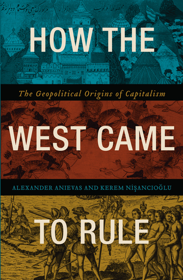 How the West Came to Rule - The Geopolitical Origins of Capitalism - cover