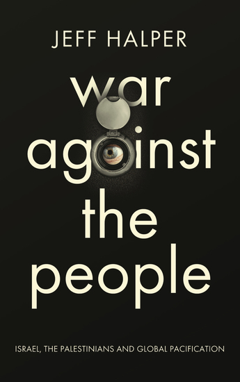 War Against the People - Israel the Palestinians and Global Pacification - cover