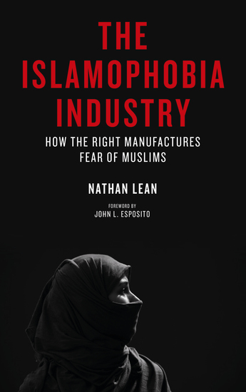 The Islamophobia Industry - How the Right Manufactures Fear of Muslims - cover