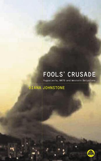 Fools' Crusade - Yugoslavia NATO and Western Delusions - cover