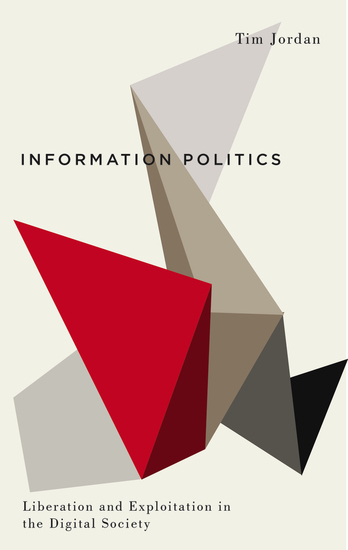 Information Politics - Liberation and Exploitation in the Digital Society - cover