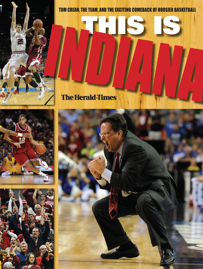 This Is INDIANA - Tom Crean the Team and the Exciting Comeback of Hoosier Basketball - cover