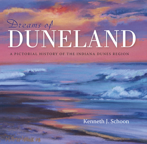 Dreams of Duneland - A Pictorial History of the Indiana Dunes Region - cover