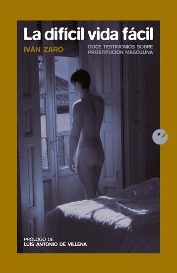 La difícil vida fácil - Doce testimonios sobre prostitución masculina - cover