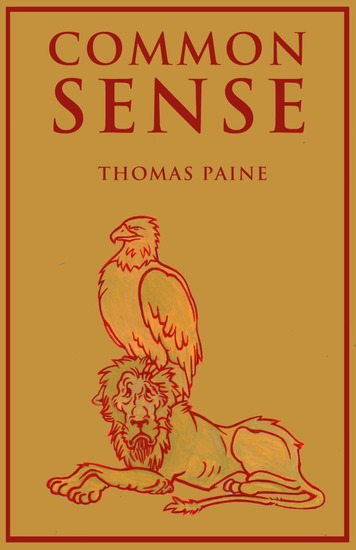 the idea of monarchy in common sense a book by thomas paine When writing common sense, paine wanted to show the common man why the united states should be independent of england he also wanted to show these people that they had the resources needed to build a navy when thomas paine wrote common sense, the public in the united states argued about.