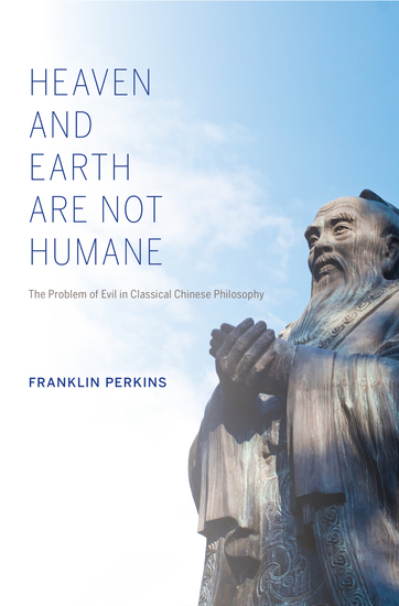 Heaven and Earth Are Not Humane - The Problem of Evil in Classical Chinese Philosophy - cover