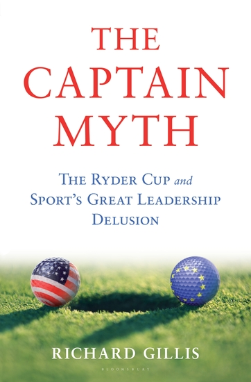 The Captain Myth - The Ryder Cup and Sport's Great Leadership Delusion - cover