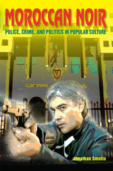 Moroccan Noir - Police Crime and Politics in Popular Culture - cover