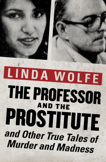 The Professor and the Prostitute - And Other True Tales of Murder and Madness - cover
