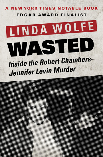 Wasted - Inside the Robert Chambers–Jennifer Levin Murder - cover