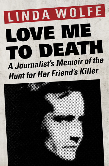 Love Me to Death - A Journalist's Memoir of the Hunt for Her Friend's Killer - cover